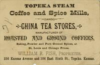 "William R. Fish, Spice Mills, ""Topeka Steam Coffee and Spice Mills, and Chine Tea Stores"" (Back)"